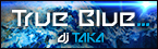 dj TAKA「True Blue...」
