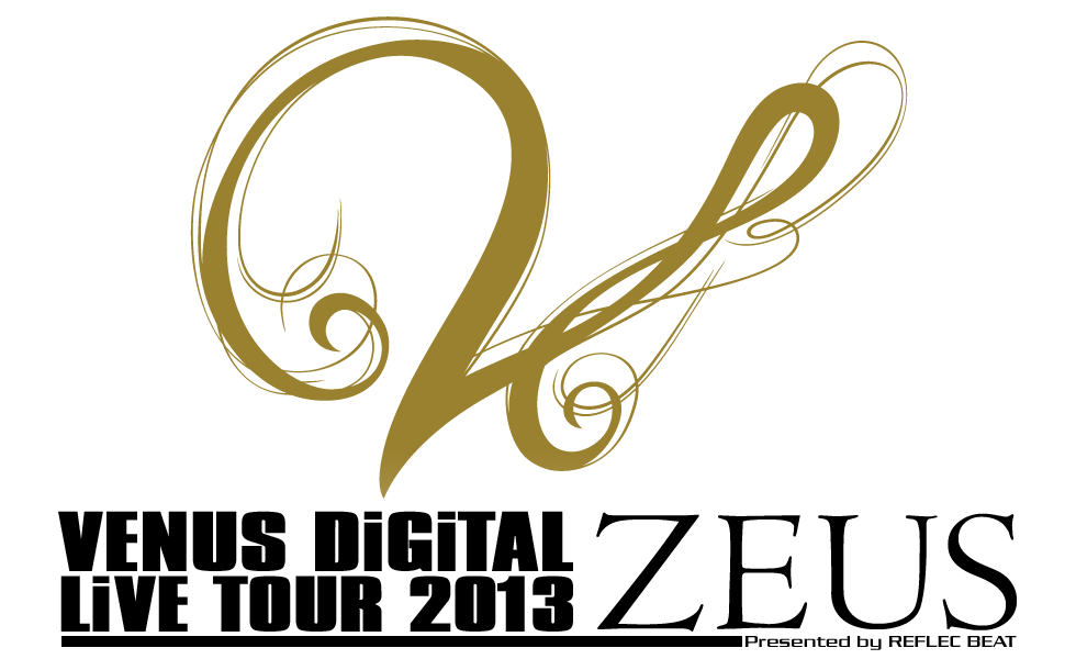 VENUS DiGiTAL LiVE 2013 ZEUS Presented by REFLEC BEAT